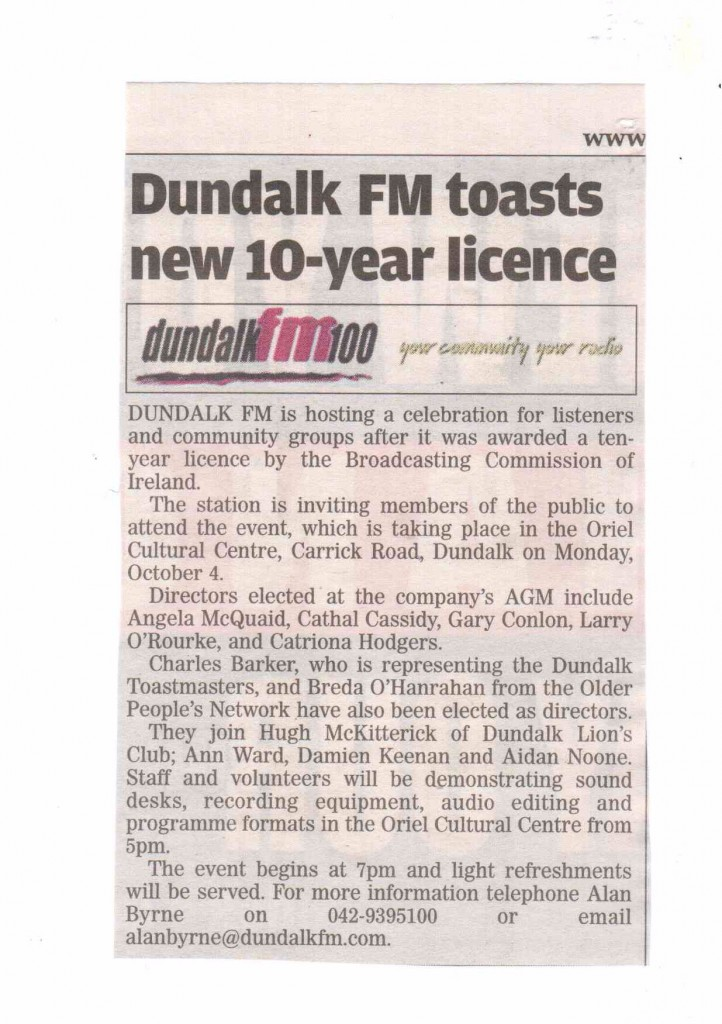 Dundalk FM began broadcasting on 2004. In 2009 the station applied for the next phase of their licence.
